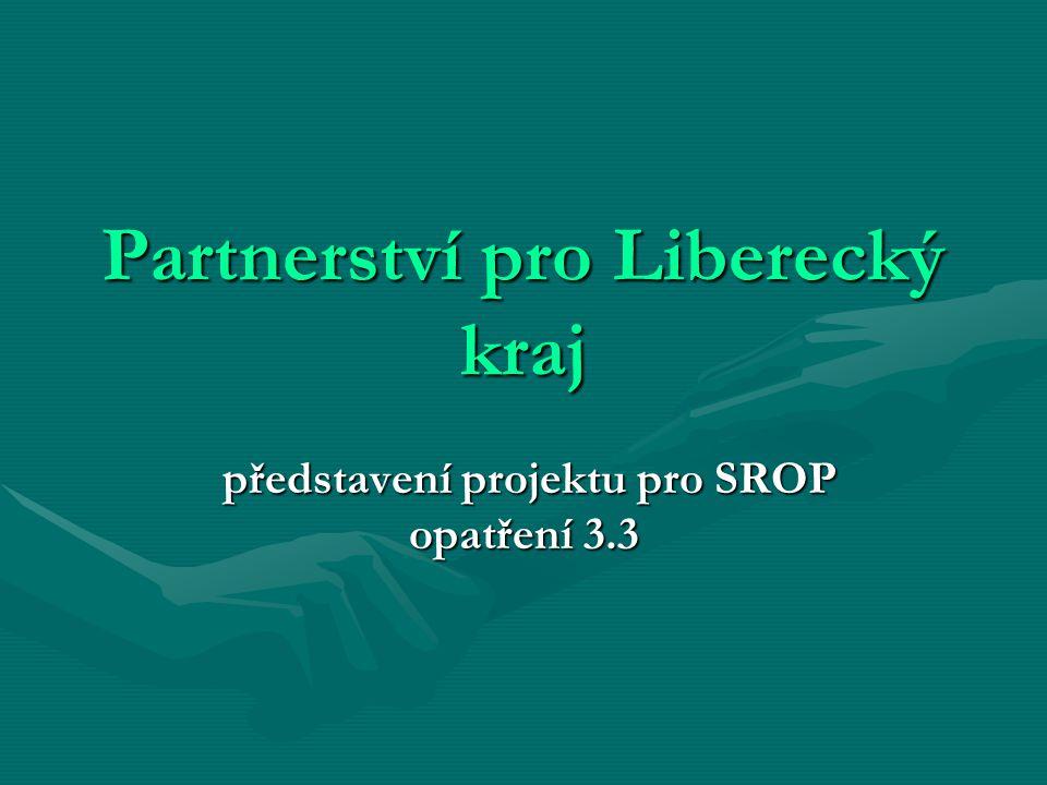 Partnerství pro Liberecký kraj představení projektu pro SROP opatření 3.3 představení projektu pro SROP opatření 3.3
