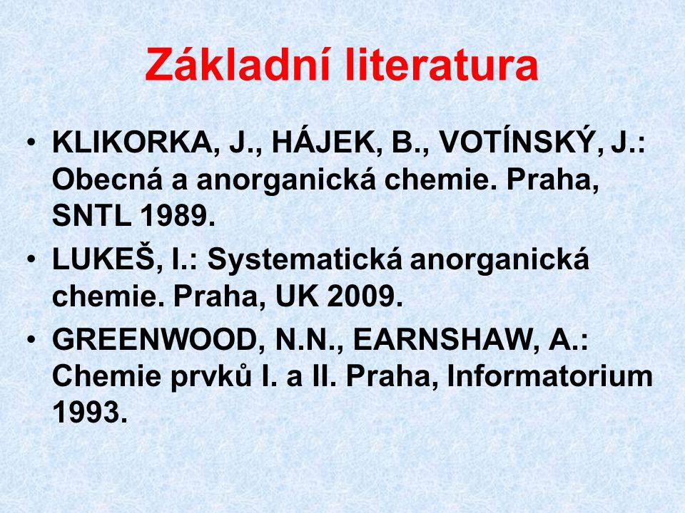 Základní literatura KLIKORKA, J., HÁJEK, B., VOTÍNSKÝ, J.: Obecná a anorganická chemie.