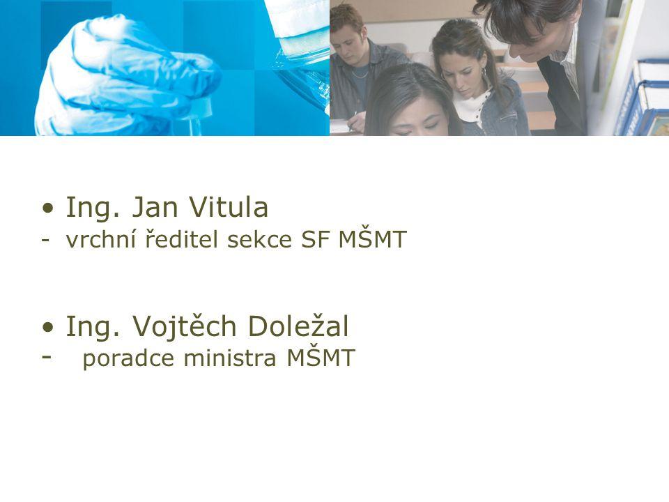 Ing. Jan Vitula -vrchní ředitel sekce SF MŠMT Ing. Vojtěch Doležal - poradce ministra MŠMT