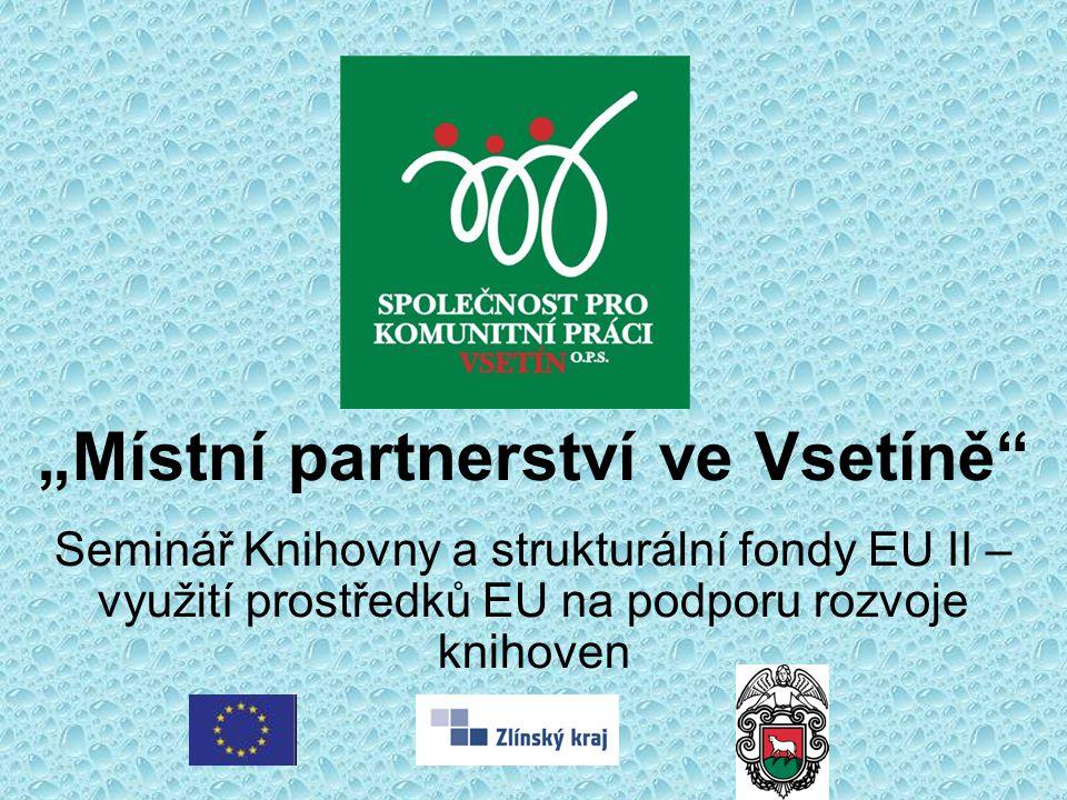 """""""Místní partnerství ve Vsetíně"""" Seminář Knihovny a strukturální fondy EU II – využití prostředků EU na podporu rozvoje knihoven"""