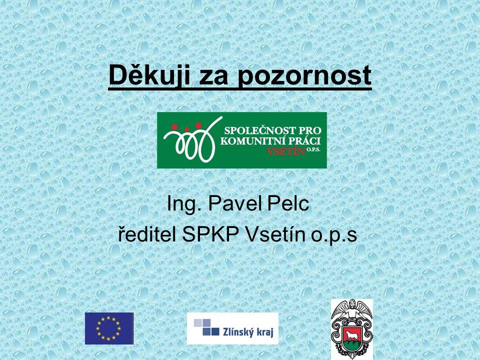 Děkuji za pozornost Ing. Pavel Pelc ředitel SPKP Vsetín o.p.s