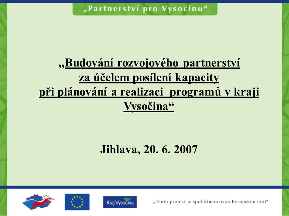 """"""" Budování rozvojového partnerství za účelem posílení kapacity při plánování a realizaci programů v kraji Vysočina Jihlava, 20."""