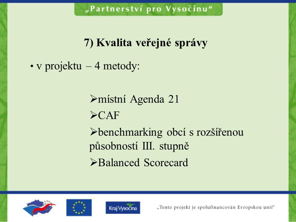 7) Kvalita veřejné správy v projektu – 4 metody:  místní Agenda 21  CAF  benchmarking obcí s rozšířenou působností III.