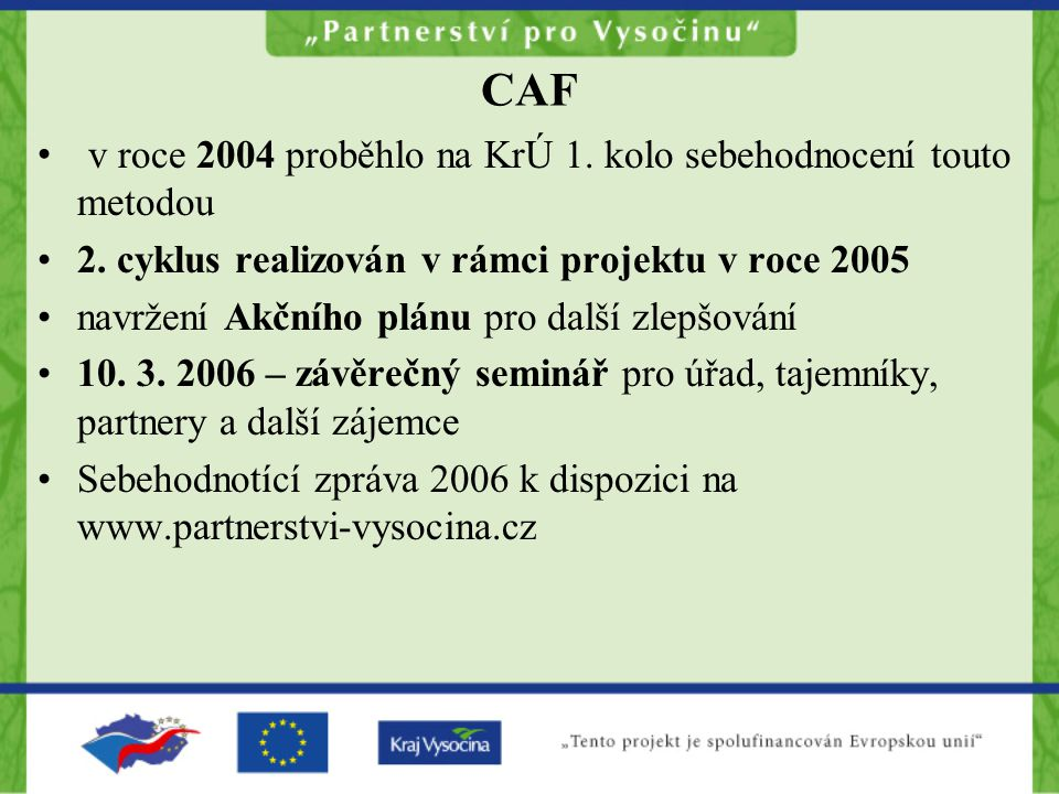 CAF v roce 2004 proběhlo na KrÚ 1. kolo sebehodnocení touto metodou 2.