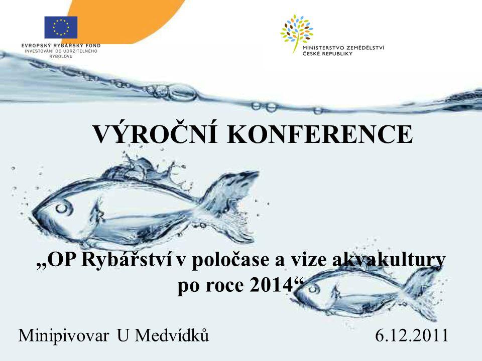 ,,OP Rybářství v poločase a vize akvakultury po roce 2014 VÝROČNÍ KONFERENCE Minipivovar U Medvídků6.12.2011