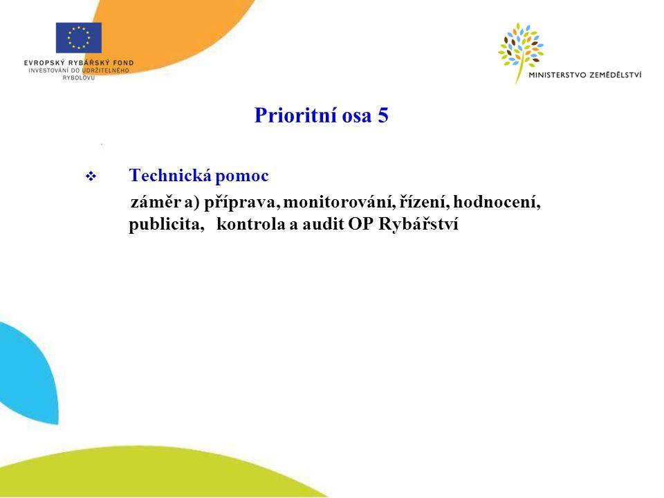  Technická pomoc záměr a) příprava, monitorování, řízení, hodnocení, publicita, kontrola a audit OP Rybářství Prioritní osa 5