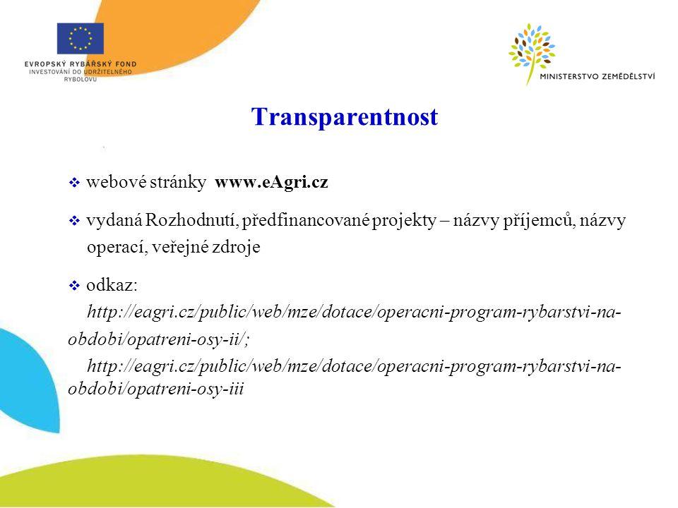 Transparentnost  webové stránky www.eAgri.cz  vydaná Rozhodnutí, předfinancované projekty – názvy příjemců, názvy operací, veřejné zdroje  odkaz: http://eagri.cz/public/web/mze/dotace/operacni-program-rybarstvi-na- obdobi/opatreni-osy-ii/; http://eagri.cz/public/web/mze/dotace/operacni-program-rybarstvi-na- obdobi/opatreni-osy-iii