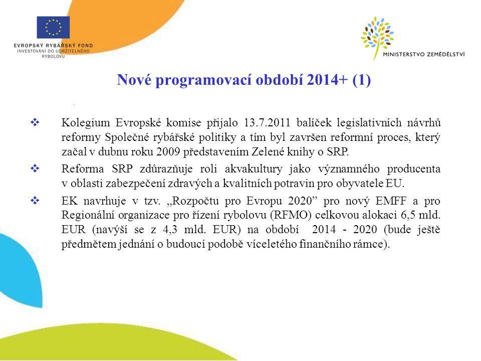 Nové programovací období 2014+ (1)  Kolegium Evropské komise přijalo 13.7.2011 balíček legislativních návrhů reformy Společné rybářské politiky a tím byl završen reformní proces, který začal v dubnu roku 2009 představením Zelené knihy o SRP.