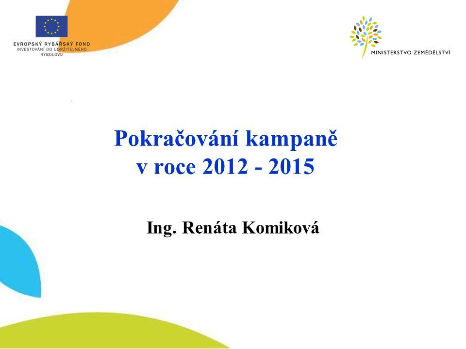 Pokračování kampaně v roce 2012 - 2015 Ing. Renáta Komiková