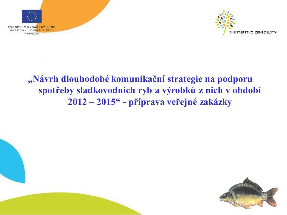 """""""Návrh dlouhodobé komunikační strategie na podporu spotřeby sladkovodních ryb a výrobků z nich v období 2012 – 2015 - příprava veřejné zakázky"""