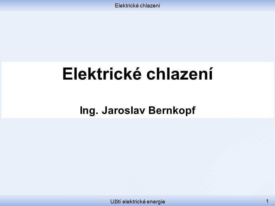 Elektrické chlazení Užití elektrické energie 1 Elektrické chlazení Ing. Jaroslav Bernkopf
