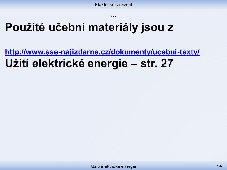 Elektrické chlazení Užití elektrické energie 14 Použité učební materiály jsou z http://www.sse-najizdarne.cz/dokumenty/ucebni-texty/ Užití elektrické energie – str.
