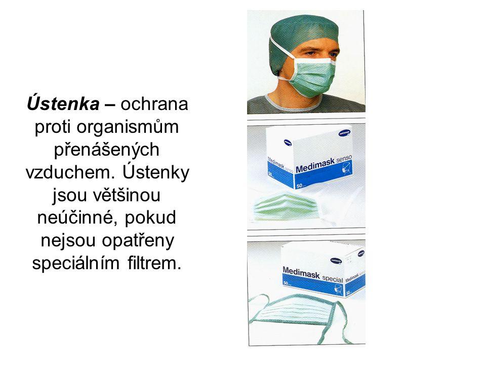 Ústenka – ochrana proti organismům přenášených vzduchem. Ústenky jsou většinou neúčinné, pokud nejsou opatřeny speciálním filtrem.