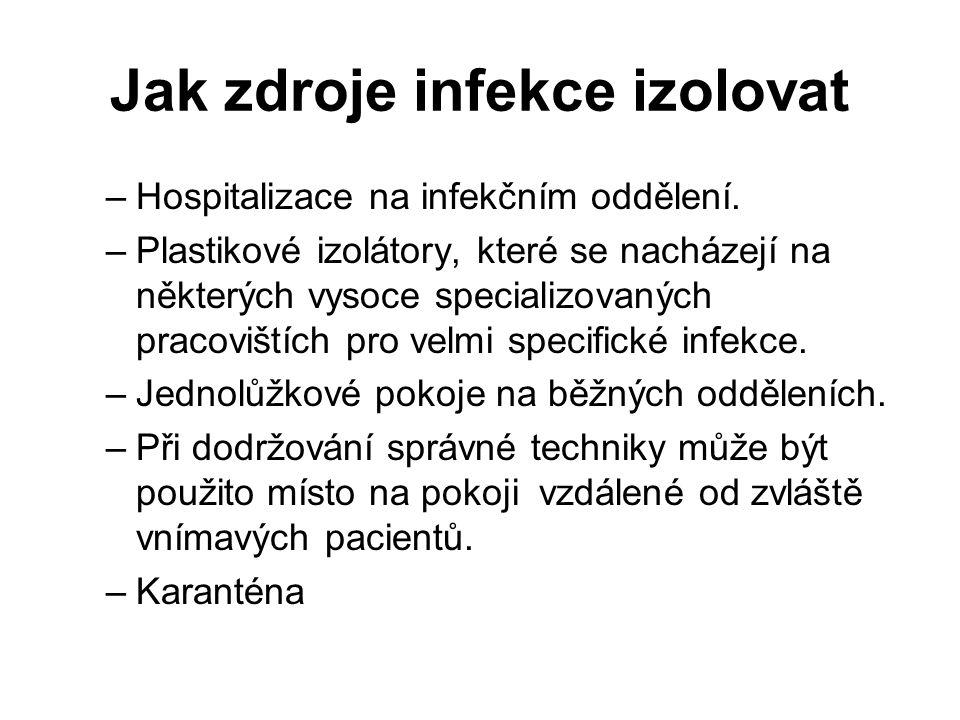 Jak zdroje infekce izolovat –Hospitalizace na infekčním oddělení. –Plastikové izolátory, které se nacházejí na některých vysoce specializovaných praco