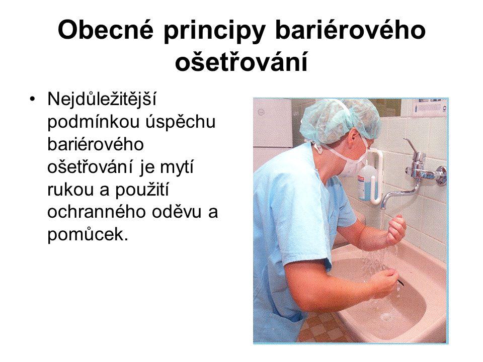 Obecné principy bariérového ošetřování Nejdůležitější podmínkou úspěchu bariérového ošetřování je mytí rukou a použití ochranného oděvu a pomůcek.