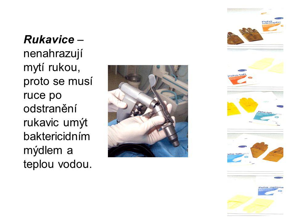 Rukavice – nenahrazují mytí rukou, proto se musí ruce po odstranění rukavic umýt baktericidním mýdlem a teplou vodou.