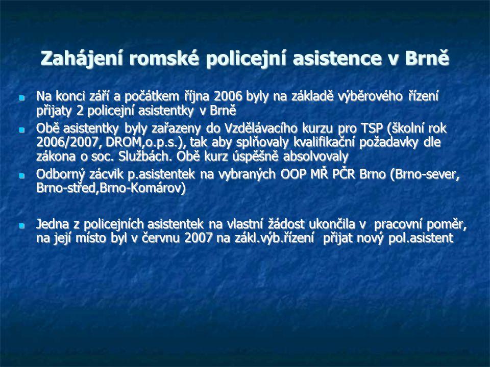 Zahájení romské policejní asistence v Brně Na konci září a počátkem října 2006 byly na základě výběrového řízení přijaty 2 policejní asistentky v Brně Na konci září a počátkem října 2006 byly na základě výběrového řízení přijaty 2 policejní asistentky v Brně Obě asistentky byly zařazeny do Vzdělávacího kurzu pro TSP (školní rok 2006/2007, DROM,o.p.s.), tak aby splňovaly kvalifikační požadavky dle zákona o soc.
