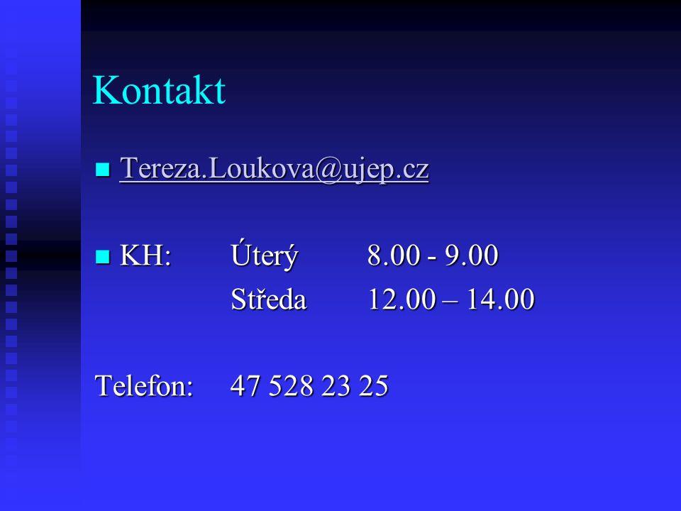 Kontakt Tereza.Loukova@ujep.cz Tereza.Loukova@ujep.cz Tereza.Loukova@ujep.cz KH: Úterý 8.00 - 9.00 KH: Úterý 8.00 - 9.00 Středa 12.00 – 14.00 Telefon: