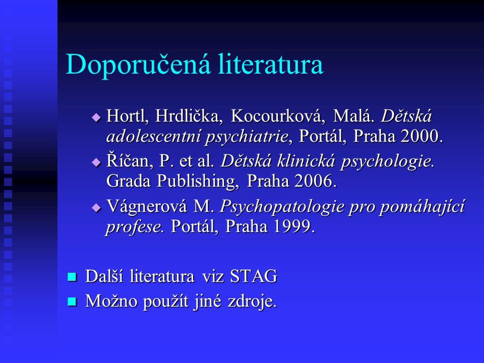 Doporučená literatura  Hortl, Hrdlička, Kocourková, Malá. Dětská adolescentní psychiatrie, Portál, Praha 2000.  Říčan, P. et al. Dětská klinická psy