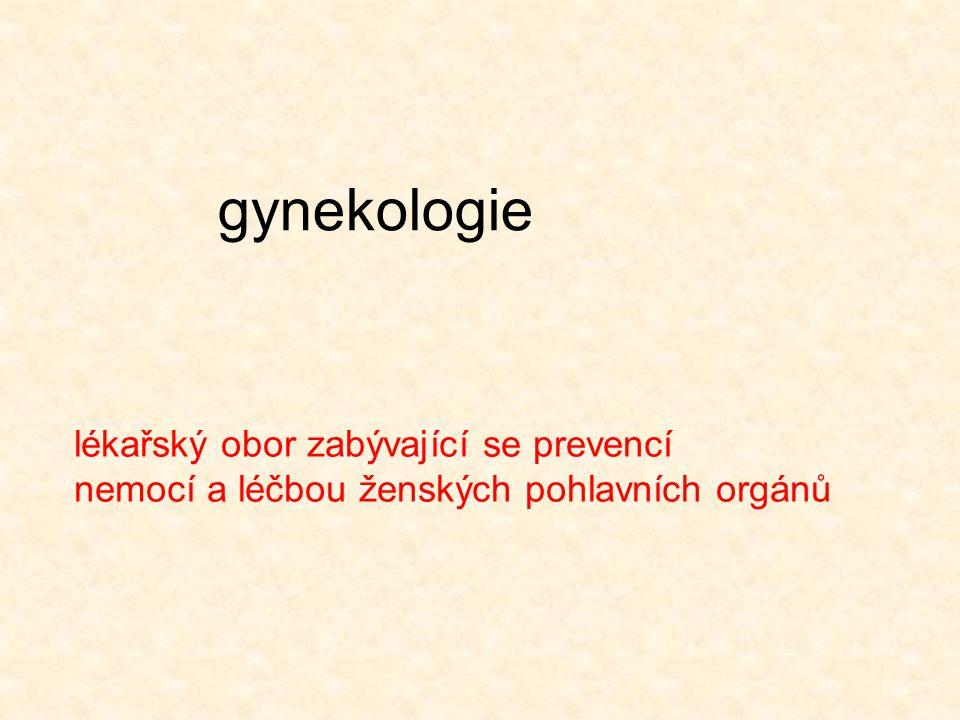 gynekologie lékařský obor zabývající se prevencí nemocí a léčbou ženských pohlavních orgánů