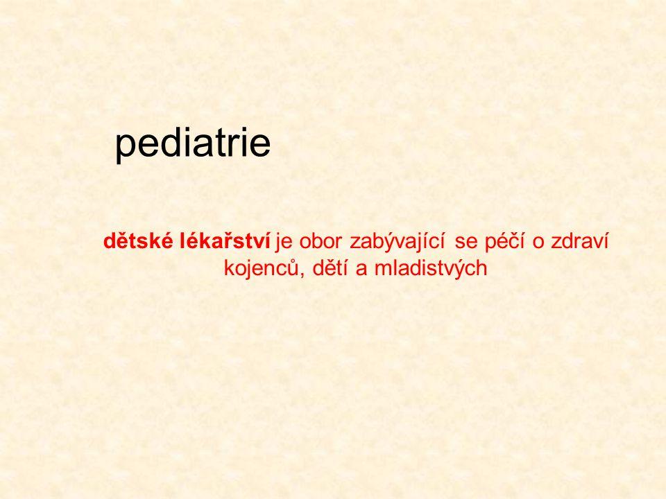 pediatrie dětské lékařství je obor zabývající se péčí o zdraví kojenců, dětí a mladistvých