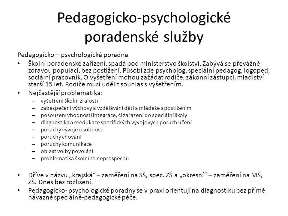 Pedagogicko-psychologické poradenské služby Pedagogicko – psychologická poradna Školní poradenské zařízení, spadá pod ministerstvo školství. Zabývá se