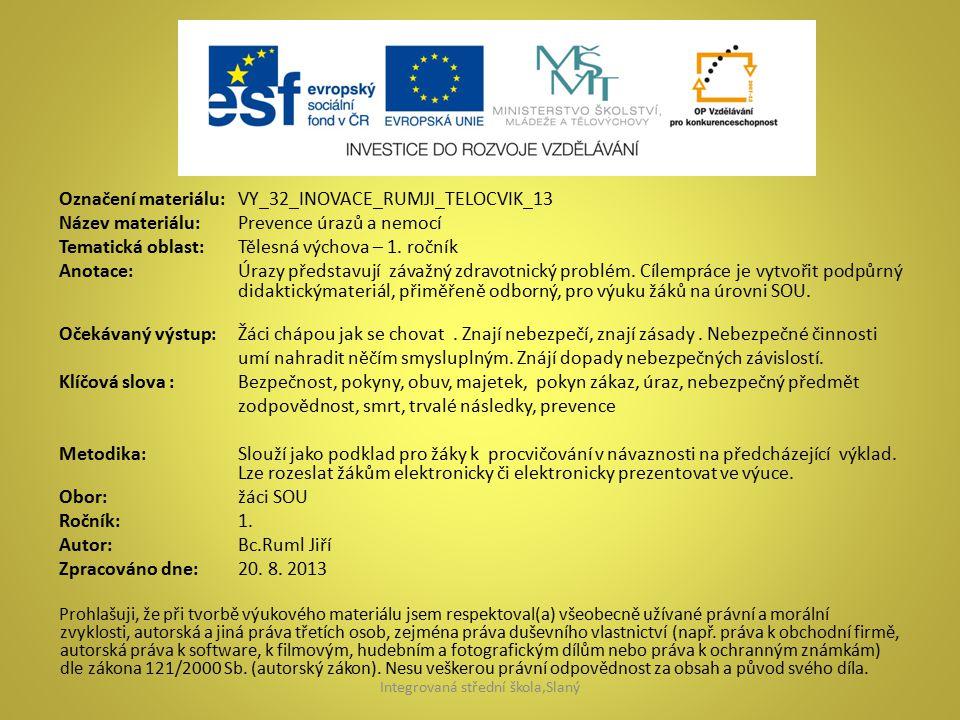 Označení materiálu: VY_32_INOVACE_RUMJI_TELOCVIK_13 Název materiálu:Prevence úrazů a nemocí Tematická oblast:Tělesná výchova – 1. ročník Anotace:Úrazy