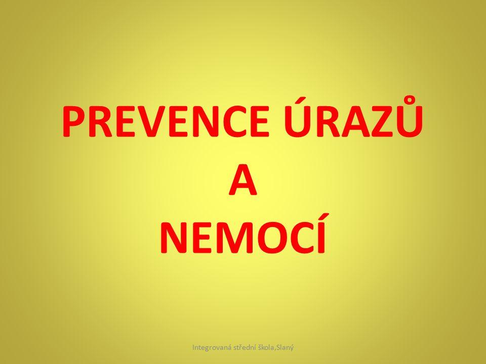 PREVENCE ÚRAZŮ A NEMOCÍ Integrovaná střední škola,Slaný