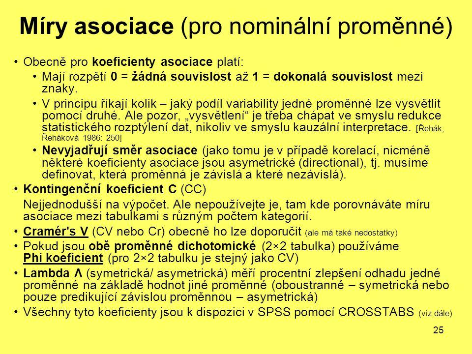 25 Míry asociace (pro nominální proměnné) Obecně pro koeficienty asociace platí: Mají rozpětí 0 = žádná souvislost až 1 = dokonalá souvislost mezi zna