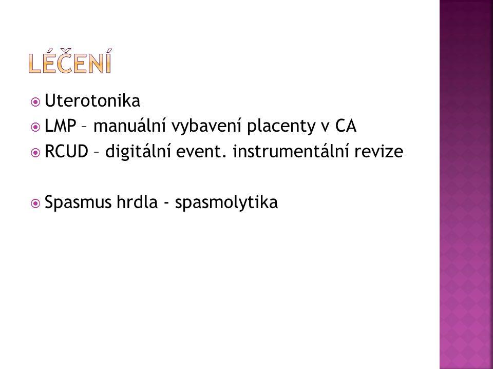  Uterotonika  LMP – manuální vybavení placenty v CA  RCUD – digitální event. instrumentální revize  Spasmus hrdla - spasmolytika