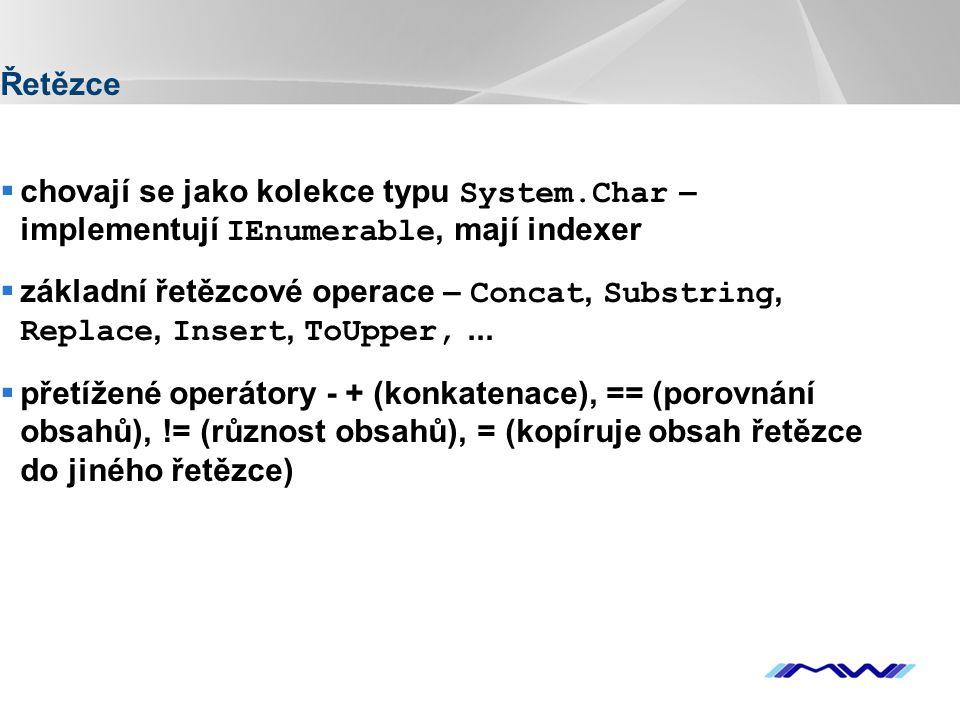 YOUR LOGO Řetězce  chovají se jako kolekce typu System.Char – implementují IEnumerable, mají indexer  základní řetězcové operace – Concat, Substring