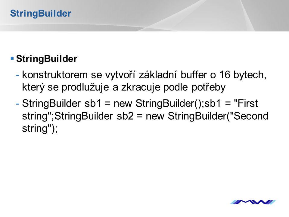 YOUR LOGO StringBuilder  StringBuilder -konstruktorem se vytvoří základní buffer o 16 bytech, který se prodlužuje a zkracuje podle potřeby -StringBui