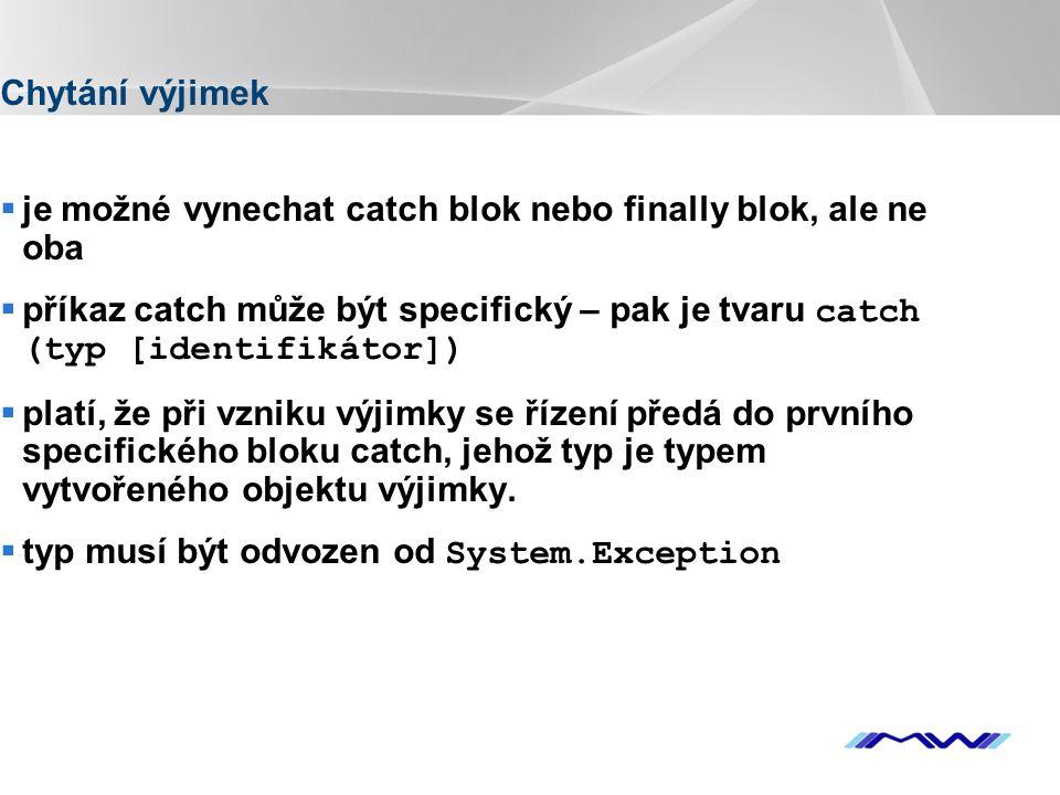 YOUR LOGO Chytání výjimek  je možné vynechat catch blok nebo finally blok, ale ne oba  příkaz catch může být specifický – pak je tvaru catch (typ [i