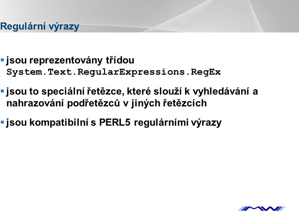 YOUR LOGO Regulární výrazy  jsou reprezentovány třídou System.Text.RegularExpressions.RegEx  jsou to speciální řetězce, které slouží k vyhledávání a