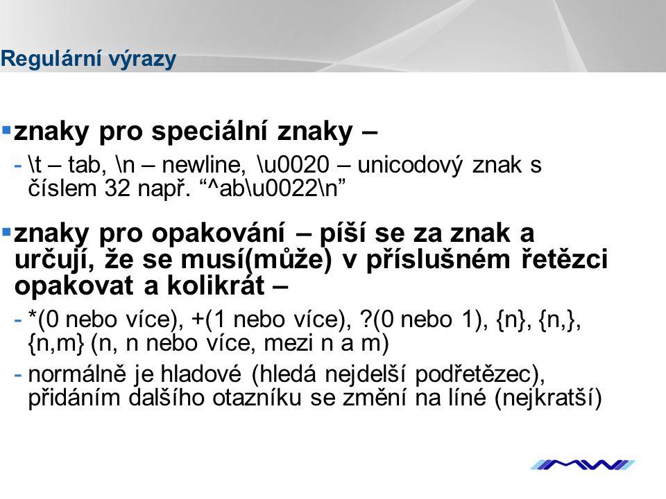 """YOUR LOGO Regulární výrazy  znaky pro speciální znaky – -\t – tab, \n – newline, \u0020 – unicodový znak s číslem 32 např. """"^ab\u0022\n""""  znaky pro"""