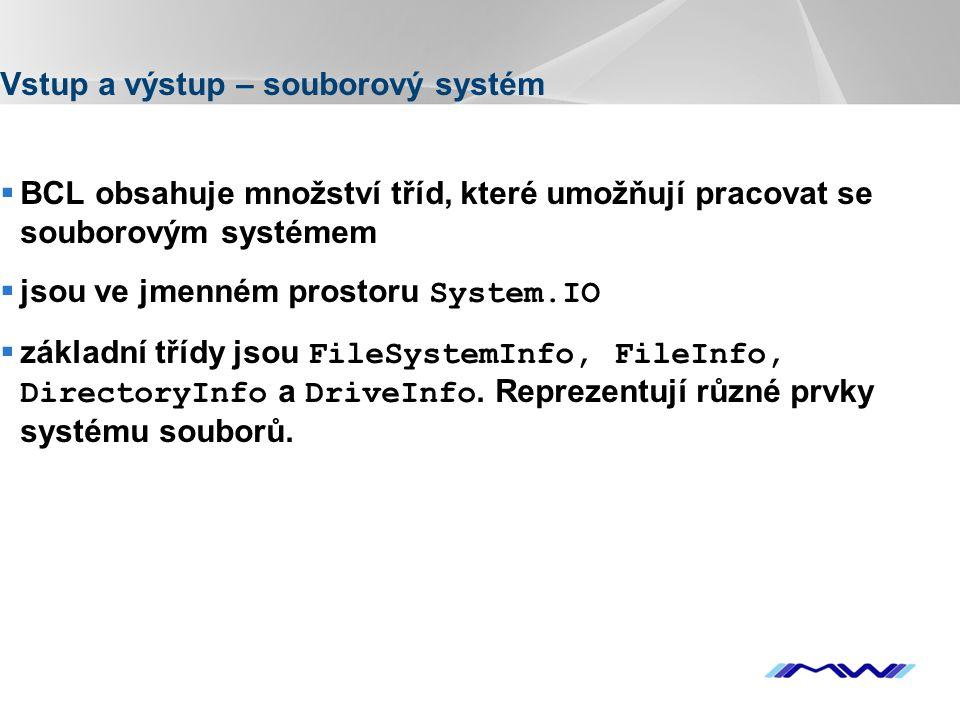 YOUR LOGO Vstup a výstup – souborový systém  BCL obsahuje množství tříd, které umožňují pracovat se souborovým systémem  jsou ve jmenném prostoru Sy