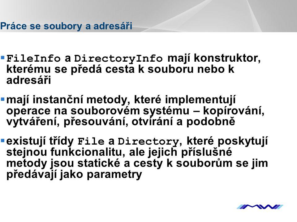 YOUR LOGO Práce se soubory a adresáři  FileInfo a DirectoryInfo mají konstruktor, kterému se předá cesta k souboru nebo k adresáři  mají instanční m