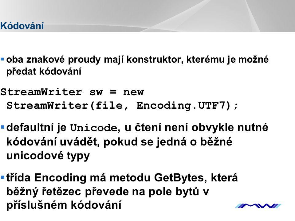YOUR LOGO Kódování  oba znakové proudy mají konstruktor, kterému je možné předat kódování StreamWriter sw = new StreamWriter(file, Encoding.UTF7); 