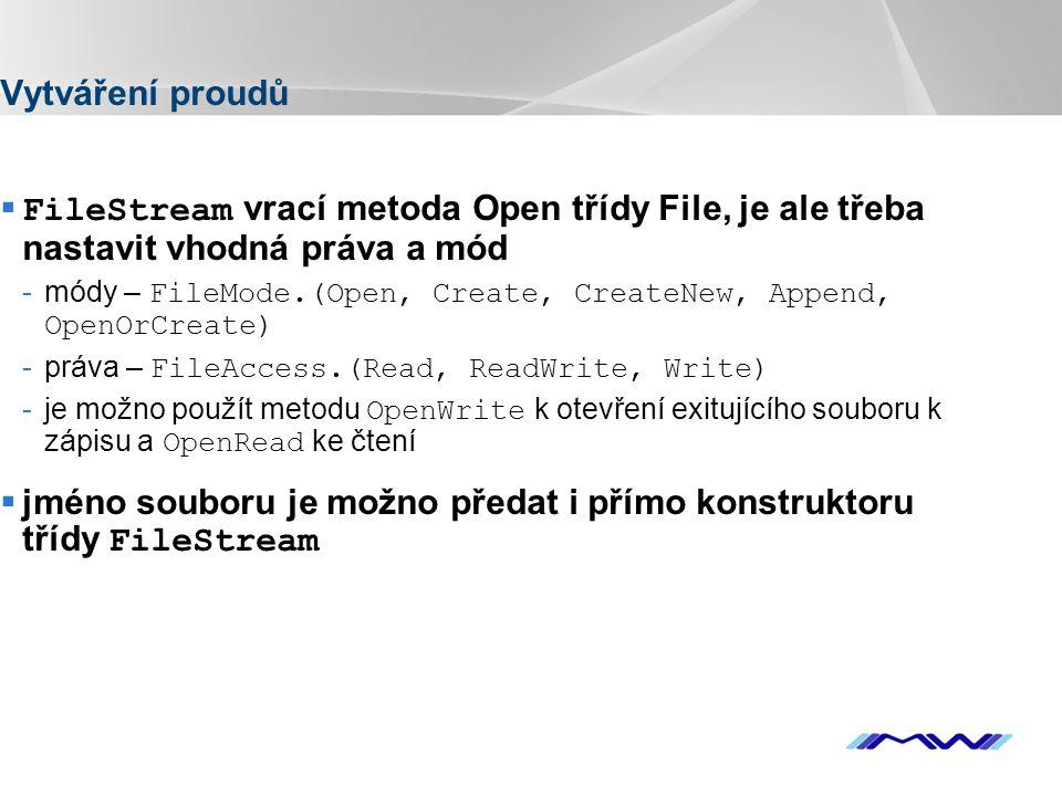 YOUR LOGO Vytváření proudů  FileStream vrací metoda Open třídy File, je ale třeba nastavit vhodná práva a mód -módy – FileMode.(Open, Create, CreateN