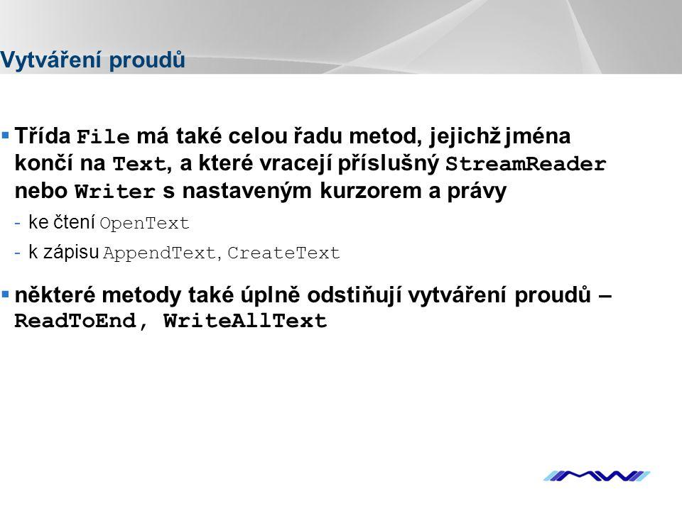 YOUR LOGO Vytváření proudů  Třída File má také celou řadu metod, jejichž jména končí na Text, a které vracejí příslušný StreamReader nebo Writer s na