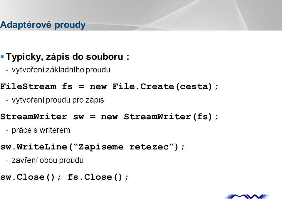 YOUR LOGO Adaptérové proudy  Typicky, zápis do souboru : -vytvoření základního proudu FileStream fs = new File.Create(cesta); -vytvoření proudu pro z