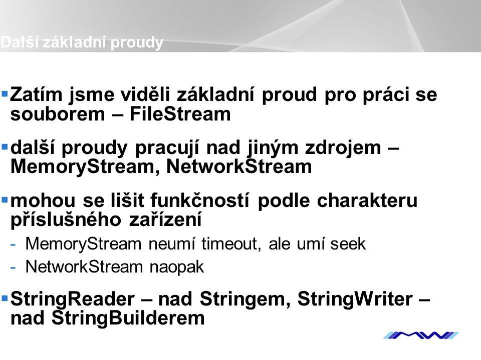 YOUR LOGO Další základní proudy  Zatím jsme viděli základní proud pro práci se souborem – FileStream  další proudy pracují nad jiným zdrojem – Memor
