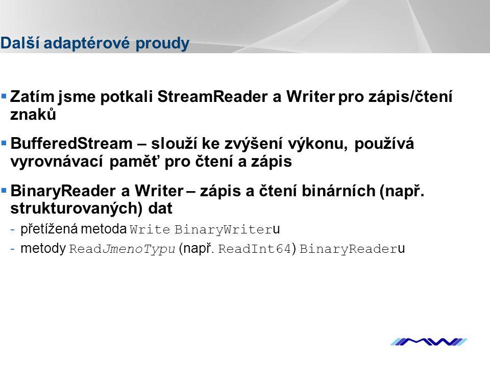 YOUR LOGO Další adaptérové proudy  Zatím jsme potkali StreamReader a Writer pro zápis/čtení znaků  BufferedStream – slouží ke zvýšení výkonu, použív