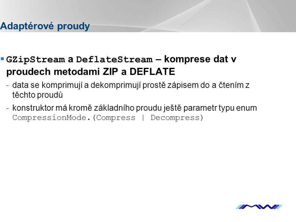 YOUR LOGO Adaptérové proudy  GZipStream a DeflateStream – komprese dat v proudech metodami ZIP a DEFLATE -data se komprimují a dekomprimují prostě zá