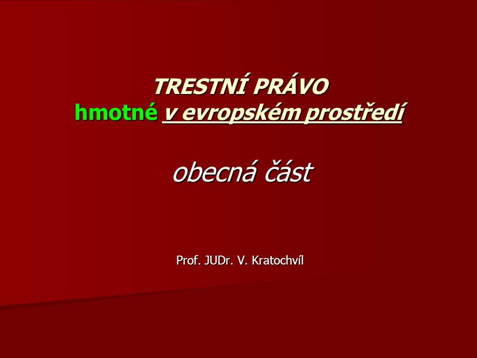 TRESTNÍ PRÁVO hmotné v evropském prostředí obecná část Prof. JUDr. V. Kratochvíl