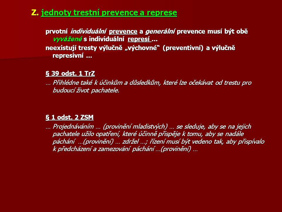Z. jednoty trestní prevence a represe prvotní individuální prevence a generální prevence musí být obě vyvážené s individuální represí … neexistují tre