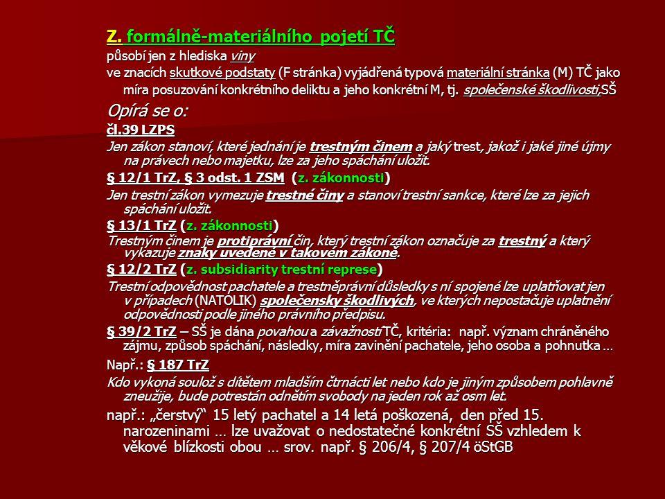 Z. formálně-materiálního pojetí TČ působí jen z hlediska viny ve znacích skutkové podstaty (F stránka) vyjádřená typová materiální stránka (M) TČ jako