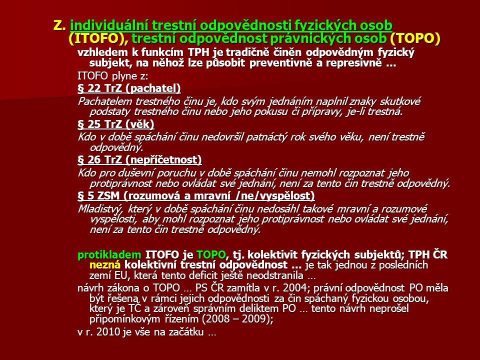 Z. individuální trestní odpovědnosti fyzických osob (ITOFO), trestní odpovědnost právnických osob (TOPO) vzhledem k funkcím TPH je tradičně činěn odpo