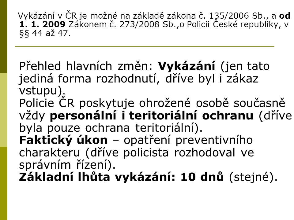 Vykázání v ČR je možné na základě zákona č. 135/2006 Sb., a od 1. 1. 2009 Zákonem č. 273/2008 Sb.,o Policii České republiky, v §§ 44 až 47. Přehled hl