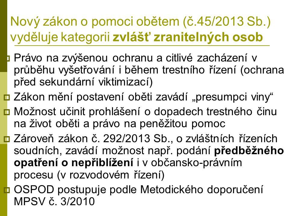 Nový zákon o pomoci obětem (č.45/2013 Sb.) vyděluje kategorii zvlášť zranitelných osob  Právo na zvýšenou ochranu a citlivé zacházení v průběhu vyšet